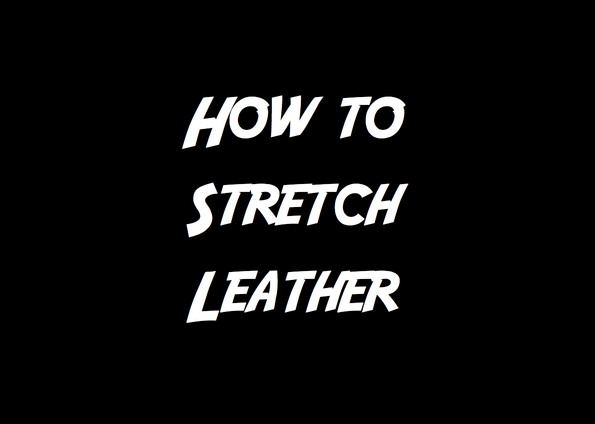 How to Stretch Leather