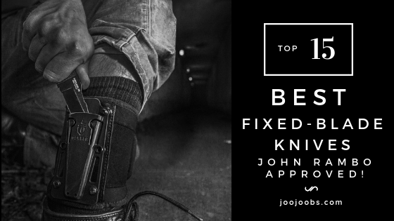 Top 15 Best Fixed-Blade Knives – John Rambo Approved!